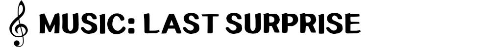 Music Last Surprise